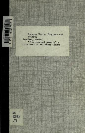 """Arnold Toynbee - """"Progress and poverty"""", a criticism of Mr. Henry George, being two lectures delivered in St. Andrew's Hall, Newman Street, London"""