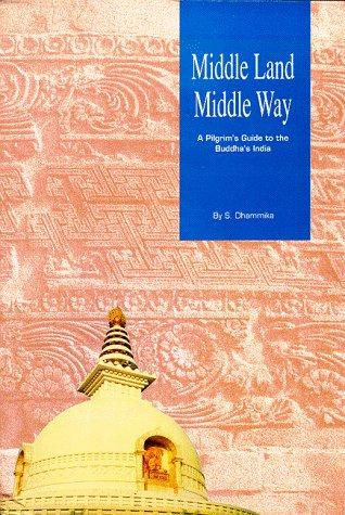 Middle Land, Middle Way: A Pilgrim's Guide to the Buddha's India